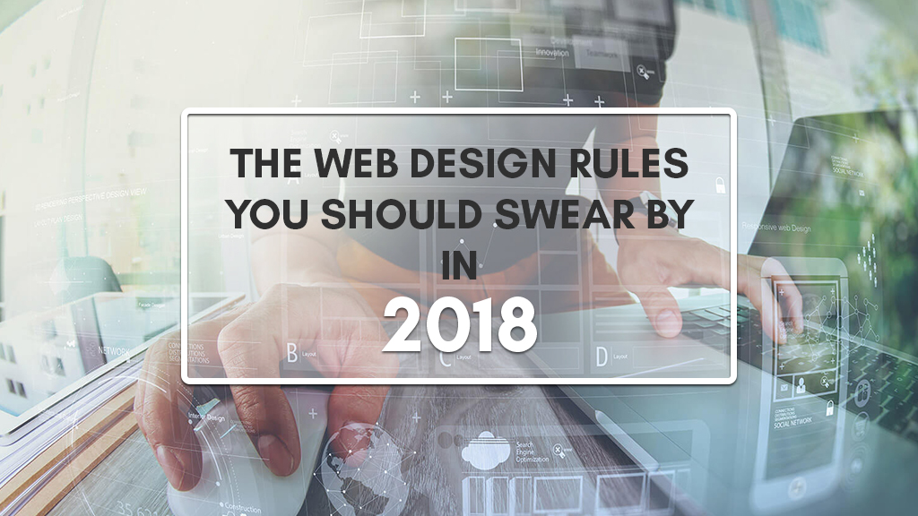 The Web Design Rules You Should Swear By In 2018