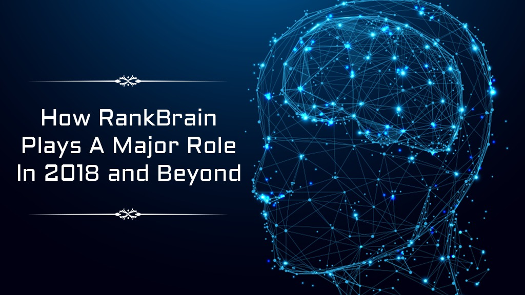 How Rank Brain Plays A Major Role In Ranking In 2018 and Beyond