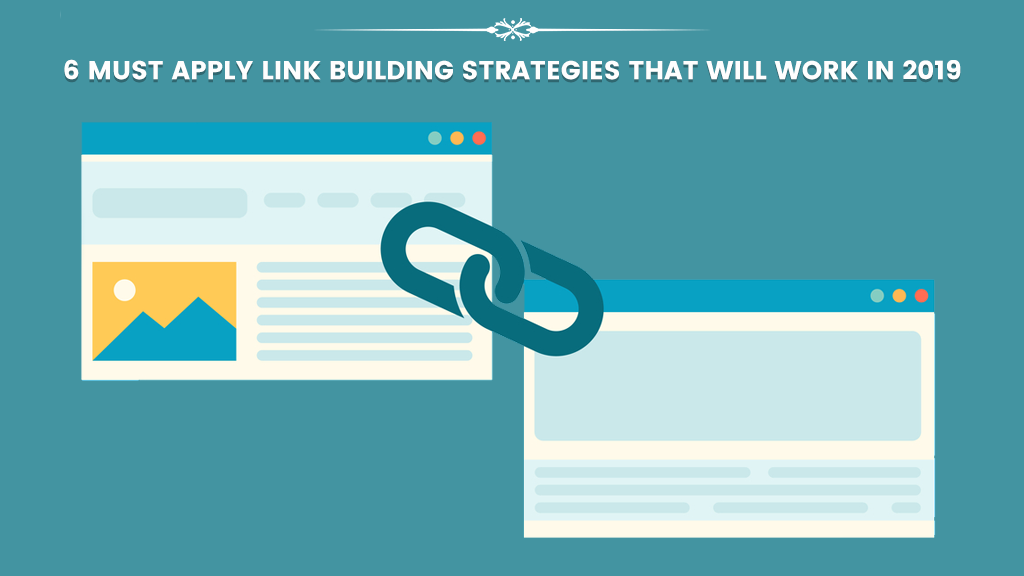 6 MUST Apply Link Building Strategies That Will Work In 2019