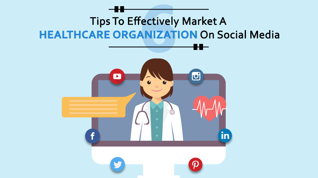 8 Tips To Effectively Market A Healthcare Organization On Social Media