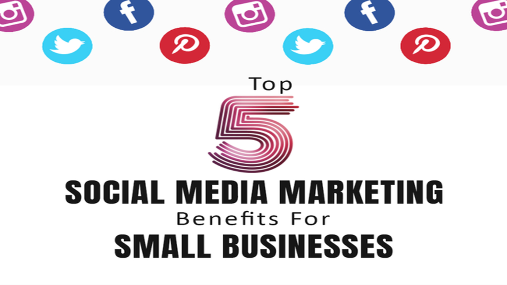 Top 5 Social Media Marketing Benefits For Small Business